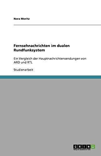 Fernsehnachrichten im dualen Rundfunksystem: Ein Vergleich der Hauptnachrichtensendungen von ARD und RTL