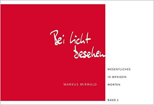 Bei Licht besehen: Wesentliches in wenigen Worten (Band 2)