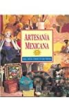 Artesania Mexicana/The Mexican Craft Book: Ideas, Disenos y Projectos Paso por Paso/inspirations, Designs and step by step Projects