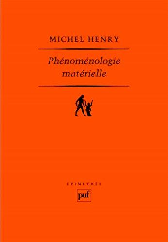 Phénoménologie matérielle (Epimethée) par Michel Henry