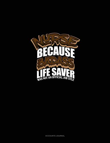 Nurse Because Badass Life Saver Was Not An Official Job Title: Accounts Journal