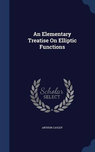 An Elementary Treatise On Elliptic Functions