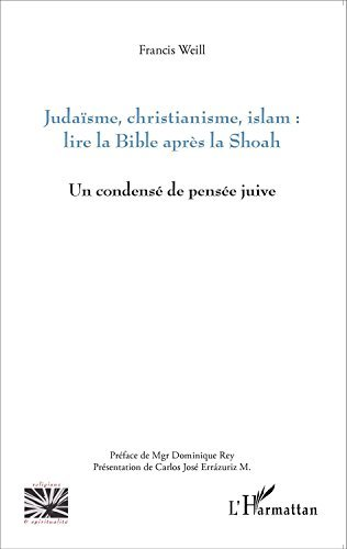 Juda??sme, christianisme, islam : lire la Bible apr??s la Shoah : Un condens?? de pens??e juive by Francis Weill (2015-09-14)