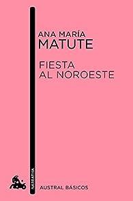 Fiesta al Noroeste par  Ana María Matute