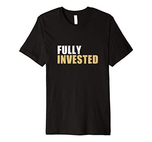 Fully Invested - Trading Aktienhändler Investor T-Shirt