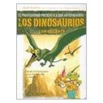 Dinosaurios: Desde El Tiranosaurio a Los Dinosaurios Voladores