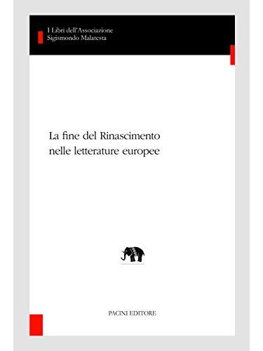 La fine del Rinascimento nelle letterature europee (I libri dellAssociazione Sigismondo Malatesta - Studi di letterature comparate)