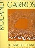 Roland Garros: Le livre du tournoi du centenaire