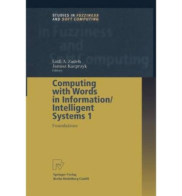 [(Computing with Words in Information/Intelligent Systems: Foundations )] [Author: Lotfi A. Zadeh] [Jul-2013]