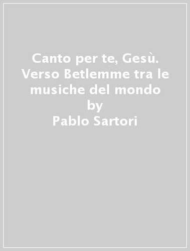 Canto per te, Ges. Verso Betlemme tra le musiche del mondo