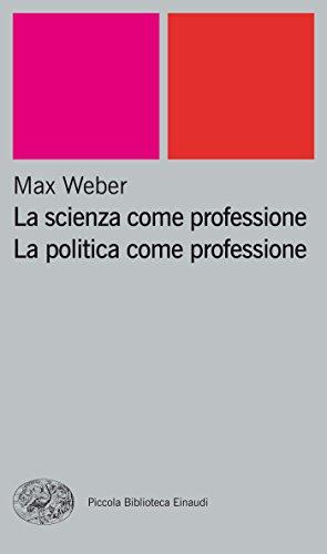 La scienza come professione. La politica come professione (Piccola biblioteca Einaudi. Nuova serie Vol. 256)