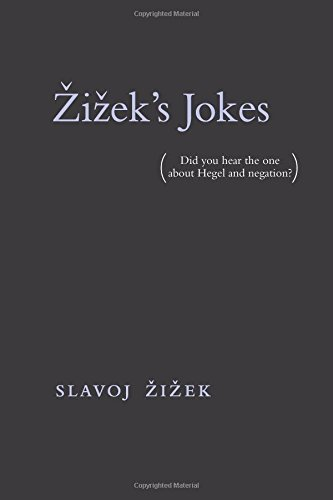 Zizek's Jokes (MIT Press): (Did you hear the one about Hegel and negation?)