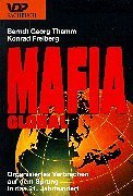 Mafia global: Organisiertes Verbrechen auf dem Sprung in das 21. Jahrhundert