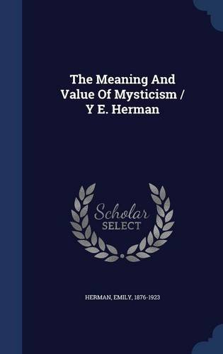 The Meaning And Value Of Mysticism / Y E. Herman