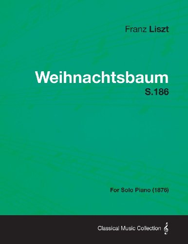Weihnachtsbaum S.186 - For Solo Piano (1876)