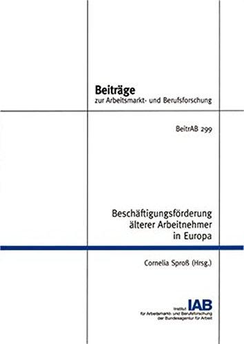 Beschäftigungsförderung älterer Arbeitnehmer in Europa (Beiträge zur Arbeitsmarkt- und Berufsforschung, Band 299)