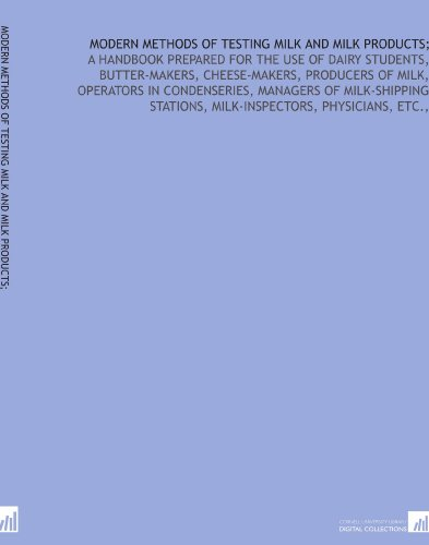 Modern methods of testing milk and milk products;: a handbook prepared for the use of dairy students, butter-makers, cheese-makers, producers of milk. stations, milk-inspectors, physicians, etc,