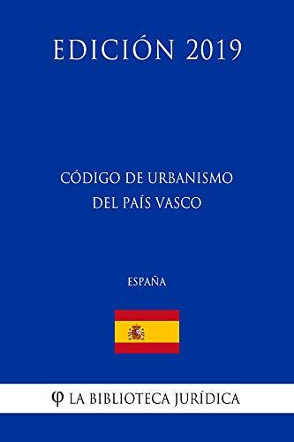 Código de Urbanismo del País Vasco (España) (Edición 2019) por La Biblioteca Jurídica
