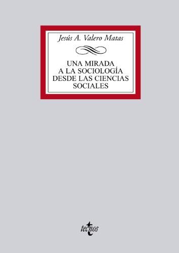 Una mirada a la sociología desde las Ciencias Sociales (Derecho - Biblioteca Universitaria De Editorial Tecnos)