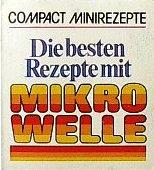 Compact Minirezepte Die besten Rezepte mit Mikrowelle (Mikrowelle Compact)
