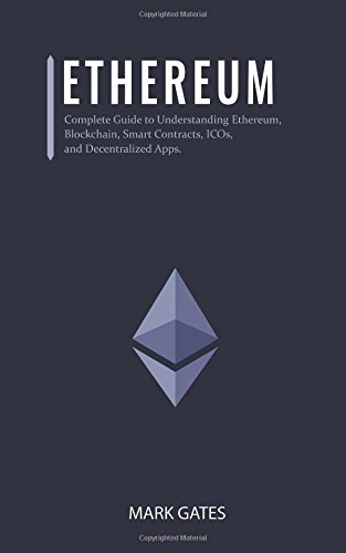 Ethereum: Complete Guide to Understanding Ethereum, Blockchain, Smart Contracts, ICOs, and Decentralized Apps. Includes guides on buying Ether, Cryptocurrencies and Investing in ICOs. por Mark Gates