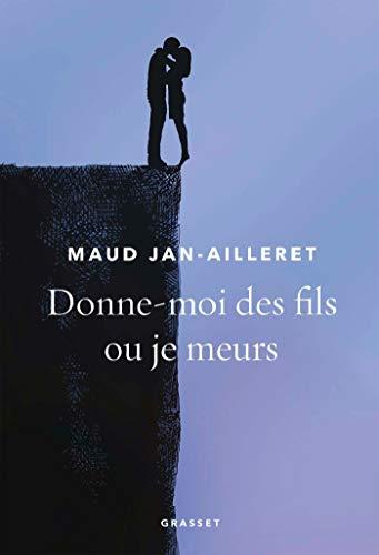 Donne-moi des fils ou je meurs par Maud Jan-Ailleret