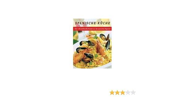 Spanische Küche. Traditionelle Rezepte aus den spanischen Regionen ...