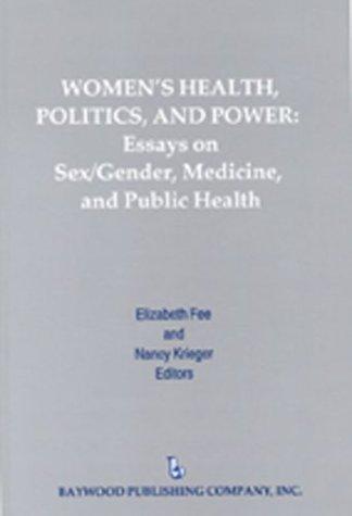 Women's Health, Politics, and Power: Essays on Sex/Gender, Medicine, and Public Health (Policy, Politics, Health and Medicine Series)