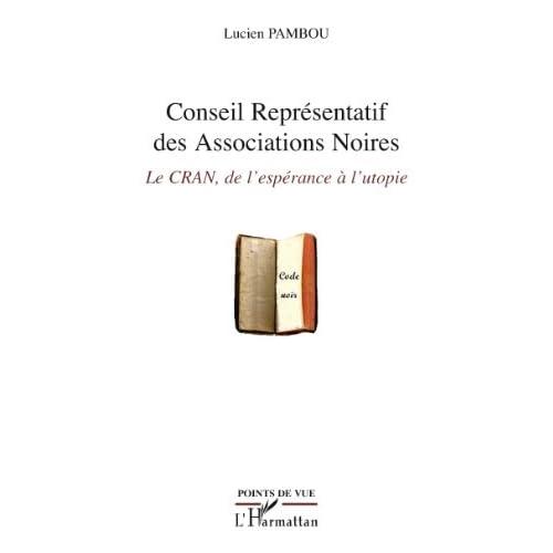Conseil Représentatif des Associations Noires: Le CRAN, de l'espérance à l'utopie (Points de vue)