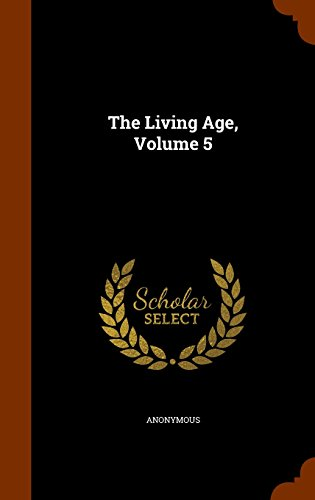 The Living Age, Volume 5