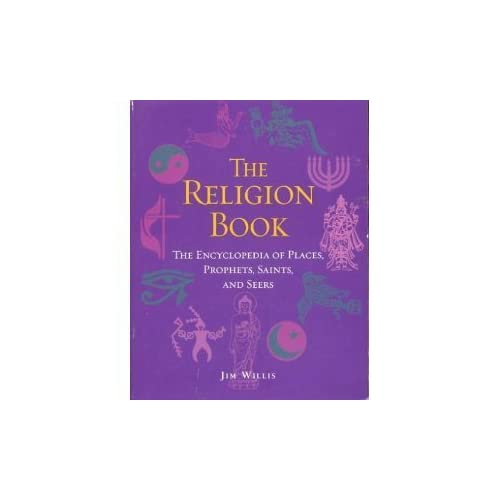 The Religion Book: The Encyclopedia of Places, Prophets, Saints, and Seers by Jim Willis (2004-08-02)