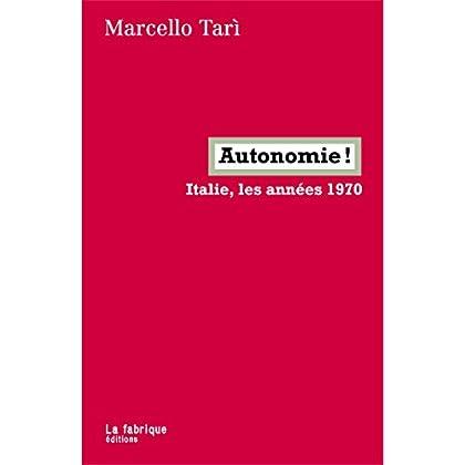 Autonomie !: Italie, les années 1970 (LA FABRIQUE)