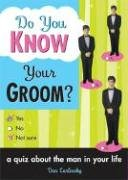 Do You Know Your Groom?: A Quiz About the Man in Your Life