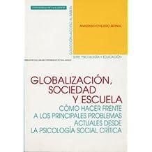 Globalización, sociedad y escuela : cómo hacer frente a los principales problemas actuales desde la psicología social crítica