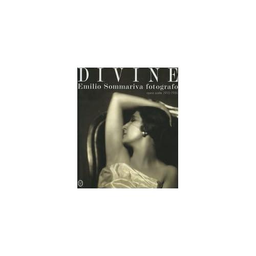 Divine. Emilio Sommariva Fotografo. Opere Scelte 1910-1930