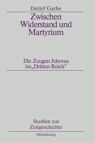 """Zwischen Widerstand und Martyrium: Die Zeugen Jehovas im \""""Dritten Reich\"""" (Studien zur Zeitgeschichte, Band 42)"""
