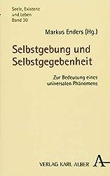 Selbstgebung und Selbstgegebenheit: Zur Bedeutung eines universalen Phänomens (Seele, Existenz und Leben)