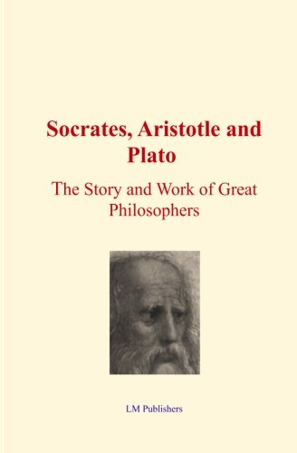 Socrates, Aristotle and Plato: The Story and work of Great Philosophers