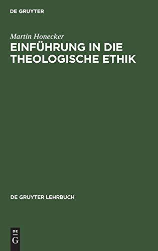 Einführung in die Theologische Ethik: Grundlagen und Grundbegriffe (De Gruyter Lehrbuch)