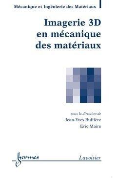 Imagerie 3D en mécanique des matériaux de Jean-Yves Buffière (12 février 2014) Relié
