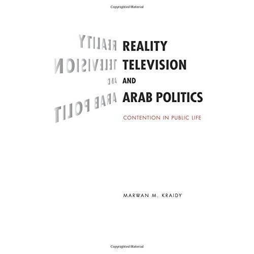 Reality Television and Arab Politics: Contention in Public Life (Communication, Society and Politics) by Marwan M. Kraidy (2010-01-07)