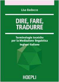 Dire, fare, tradurre. Terminologie tecniche per la mediazione linguistica. Inglese-italiano