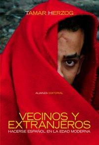 Vecinos y extranjeros: Hacerse español en la Edad Moderna (Alianza Ensayo) por Tamar Herzog