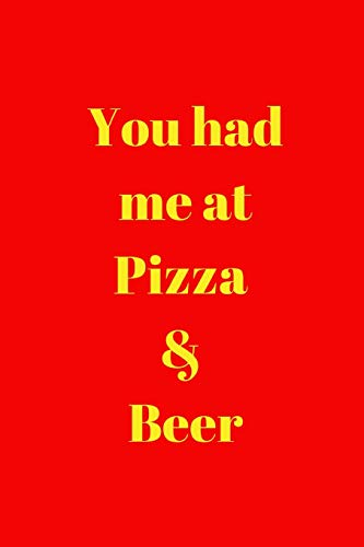 You had me at Pizza & Beer: Comfort Food Notebook/Journal/Diary (6 x 9) 120 Lined pages