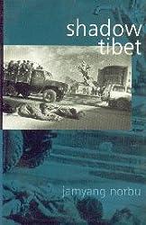 Shadow Tibet: Selected Writings 1989 to 2004