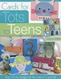 Cards for Tots to Teens: Over 60 Designs for the Children in Your Life: Over 60 Fun Designs for the Children in Your Lif