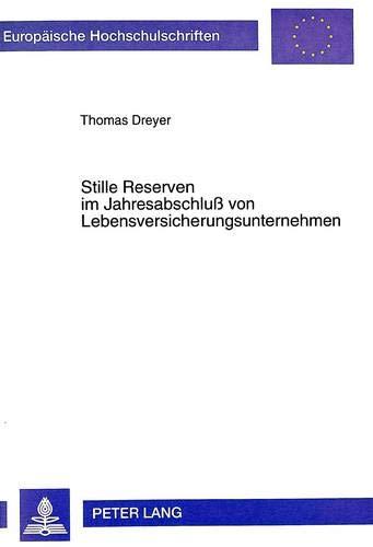 Stille Reserven im Jahresabschluß von Lebensversicherungsunternehmen: Eine Untersuchung zum Verhältnis von Bilanzrecht, Mitgliedschaftsrecht und ... / Series 2: Law / Série 2: Droit, Band 2458)