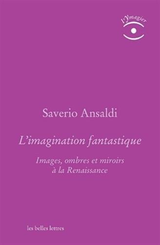 L' Imagination fantastique: Images, ombres et miroirs à la Renaissance
