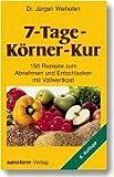 7-Tage-Körner-Kur: 150 Rezepte zum Abnehmen und Entschlacken mit Vollwertkost bei Amazon kaufen