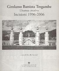 Tregambe - Girolamo Battista Tregambe, l'humus creativo, incisioni 1996-2006
